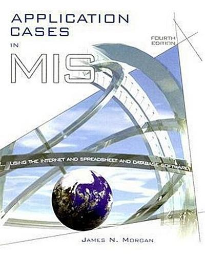 Application Cases in MIS: Using the Internet and Spreadsheet and Database Software