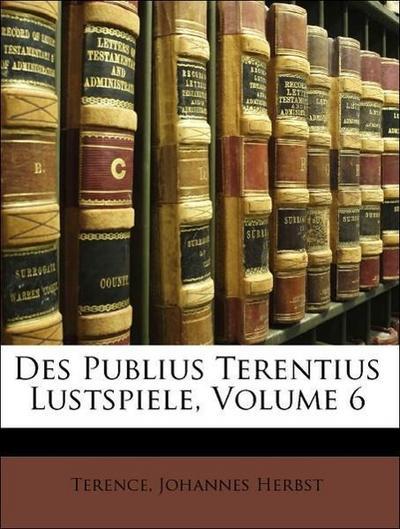 Des Publius Terentius Lustspiele, Sechstes Baendchen