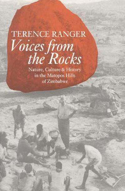 Voices from the Rocks: Nature, Culture, and History in the Matopos Hills of Zimbabwe