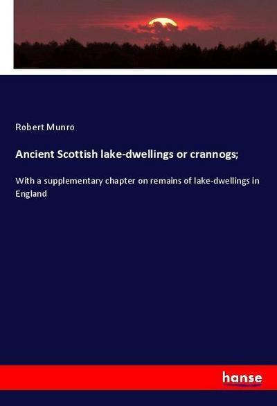 Ancient Scottish lake-dwellings or crannogs;