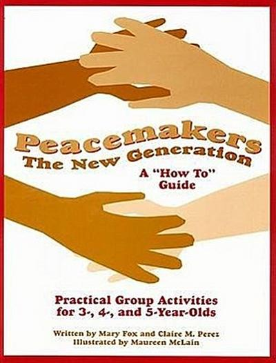 Peacemakers: The New Generation: A 'How To' Guide: Practical Group Activities for 3-, 4-, and 5-Year-Olds