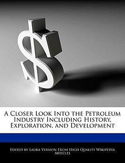 A Closer Look Into the Petroleum Industry Including History, Exploration, and Development