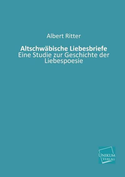 Altschwäbische Liebesbriefe: Eine Studie zur Geschichte der Liebespoesie