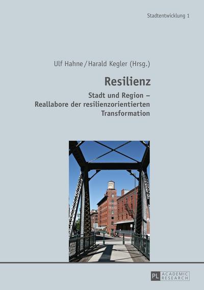 Resilienz: Stadt und Region – Reallabore der resilienzorientierten Transformation (Stadtentwicklung. Urban Development, Band 1)