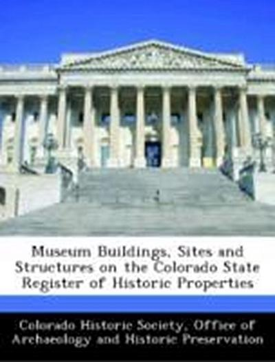 Colorado Historic Society, O: Museum Buildings, Sites and St