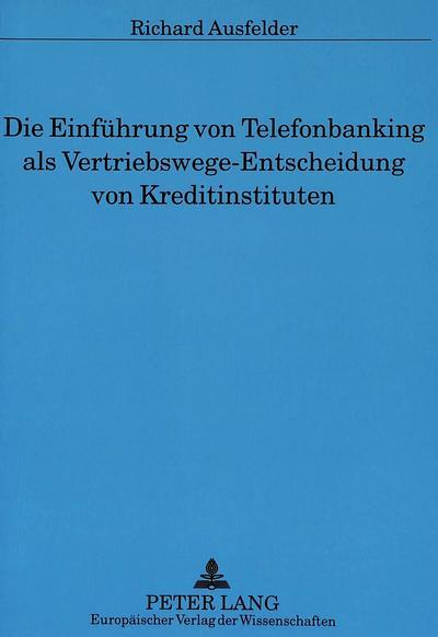 Die Einführung von Telefonbanking als Vertriebswege-Entscheidung von Kreditinstituten