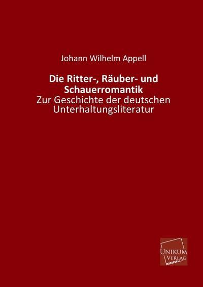 Die Ritter-, Räuber- und Schauerromantik: Zur Geschichte der deutschen Unterhaltungsliteratur