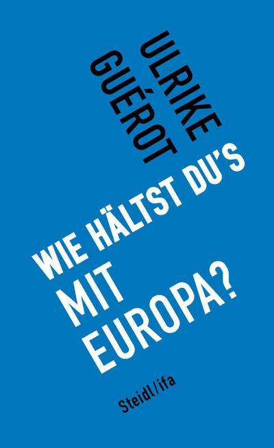 Wie hältst du's mit Europa?