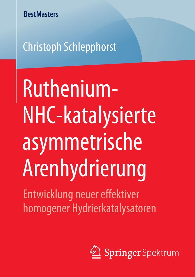 Ruthenium-NHC-katalysierte asymmetrische Arenhydrierung, Christoph Schlepph ...