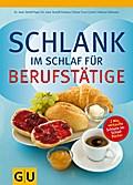 Schlank im Schlaf für Berufstätige   ; GU Kochen & Verwöhnen Diät und Gesundheit; Von Pape, Detlef /Schwarz, Rudolf /Trunz-Carlisi, Elmar /Gillessen, Helmut; Deutsch; , 100 farb. Fotos -