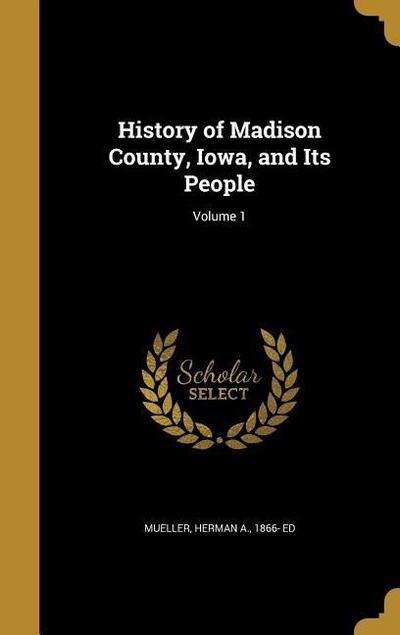 HIST OF MADISON COUNTY IOWA &