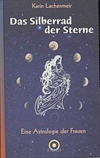 Das Silberrad der Sterne - Eine Astrologie der Frauen
