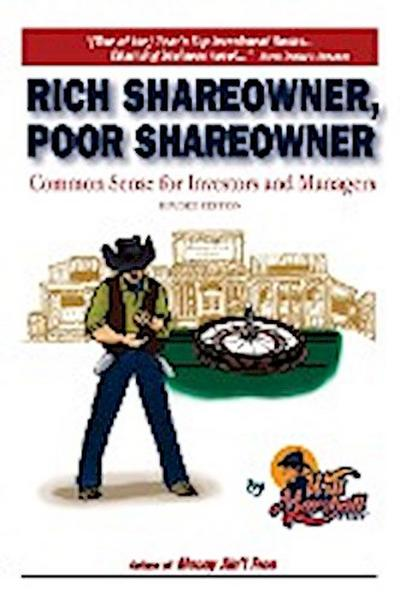 Rich Shareowner, Poor Shareowner!: Common Sense for Investors and Managers!