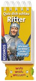 Quiz dich schlau - Ritter; Wie kam der Ritter in die Rüstung?   ; Willi wills wissen ; Deutsch; Block mit 64 Bl. -