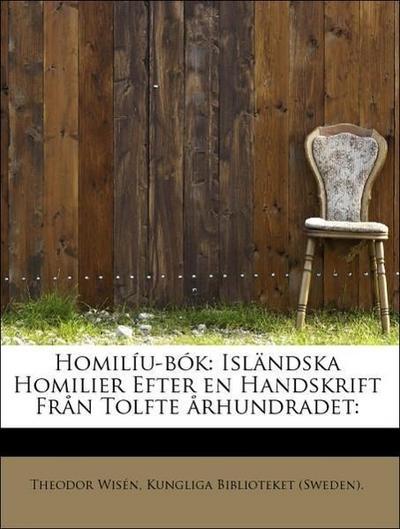 Homilíu-bók: Isländska Homilier Efter en Handskrift Från Tolfte århundradet: