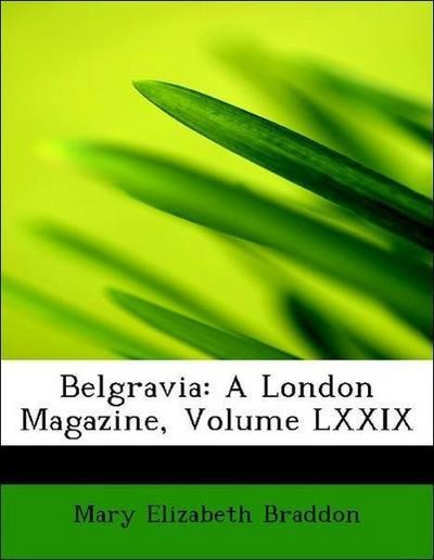 Belgravia: A London Magazine, Volume LXXIX