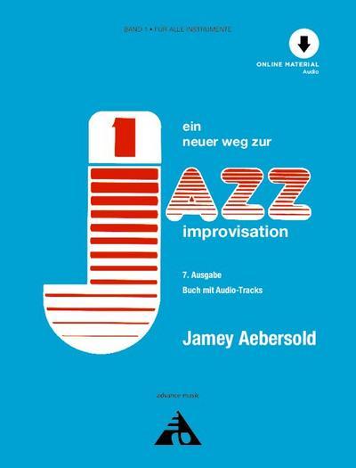 Jamey Aebersold - Ein neuer Weg zur Jazz Improvisation: Vol. 1. alle Instrumente. Lehrbuch mit CD.