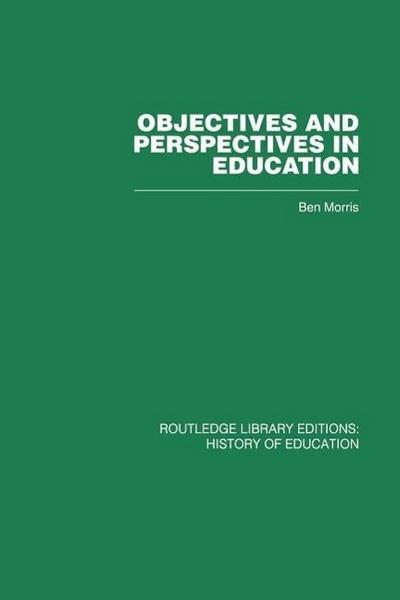 Objectives and Perspectives in Education: Studies in Educational Theory 1955-1970