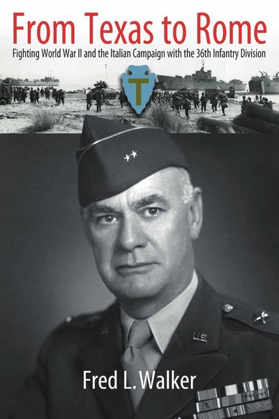 From Texas to Rome with General Fred L. Walker
