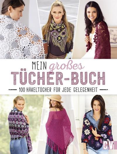 Mein großes Tücher-Buch; 100 Häkeltücher für jede Gelegenheit; Deutsch; durchgeh. vierfarbig