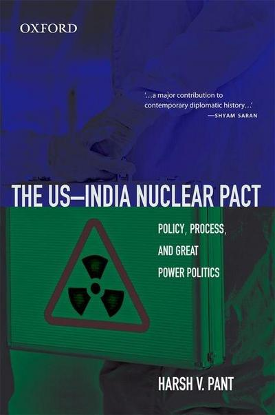 The US-India Nuclear Pact: Policy, Process, and Great Power Politics
