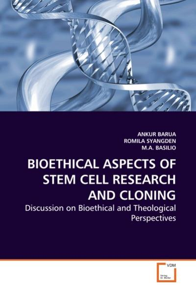 BIOETHICAL ASPECTS OF STEM CELL RESEARCH AND CLONING