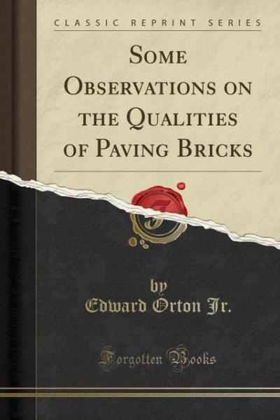 Some Observations on the Qualities of Paving Bricks (Classic Reprint)