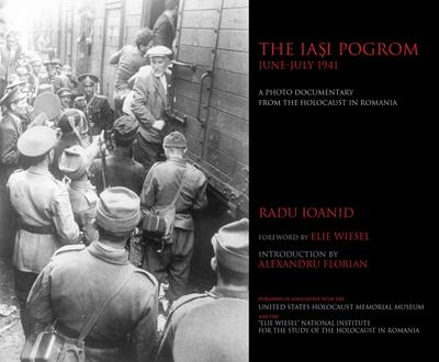 The Iaşi Pogrom, June-July 1941: A Photo Documentary from the Holocaust in Romania