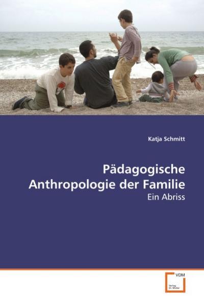 Pädagogische Anthropologie der Familie
