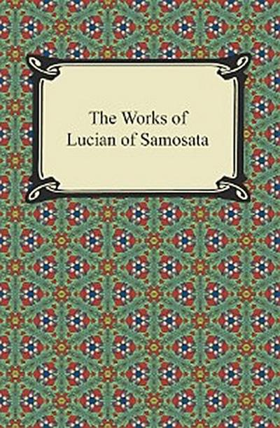 The Works of Lucian of Samosata