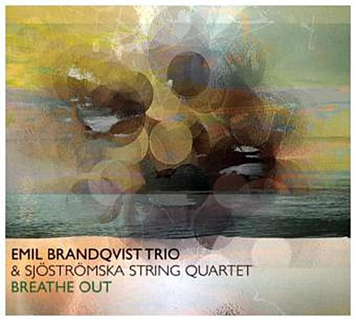Breathe Out (Feat. Sjöströmska String Quartet) Emil Trio Brandqvist