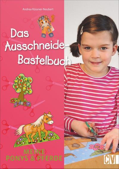 Das Ausschneide-Bastelbuch: Meine Ponys & Pferde
