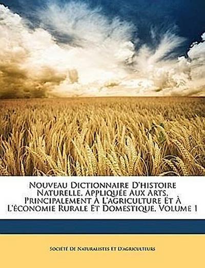 Nouveau Dictionnaire D'histoire Naturelle, Appliquée Aux Arts, Principalement À L'agriculture Et À L'économie Rurale Et Domestique, Volume 1