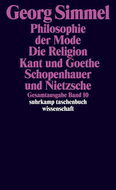 Philosophie der Mode/Die Religion/Kant und Goethe/Schopenhauer und Nietzsche