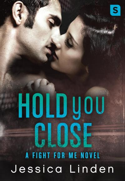 Hold You Close: A Fight For Me Novel