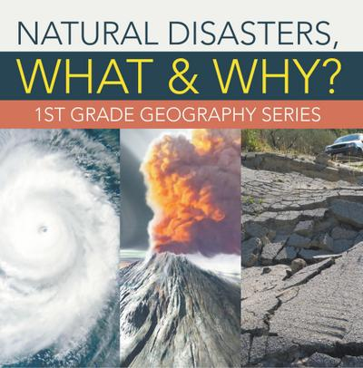 Natural Disasters, What & Why? : 1st Grade Geography Series