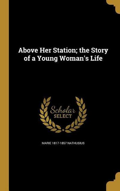 ABOVE HER STATION THE STORY OF