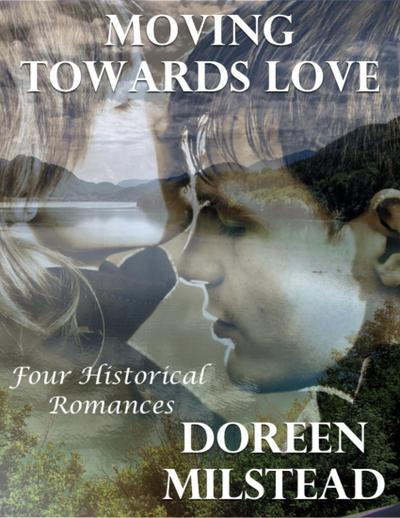 Moving Towards Love: Four Historical Romances
