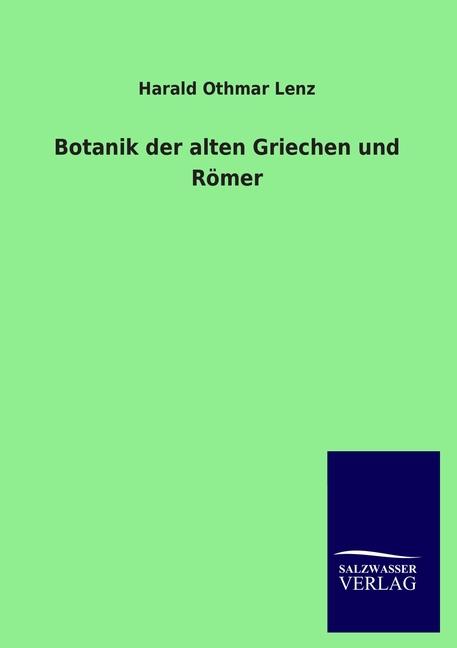 Botanik der alten Griechen und Römer Harald Othmar Lenz