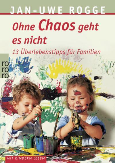 Ohne Chaos geht es nicht: 13 Überlebenstipps für Familien