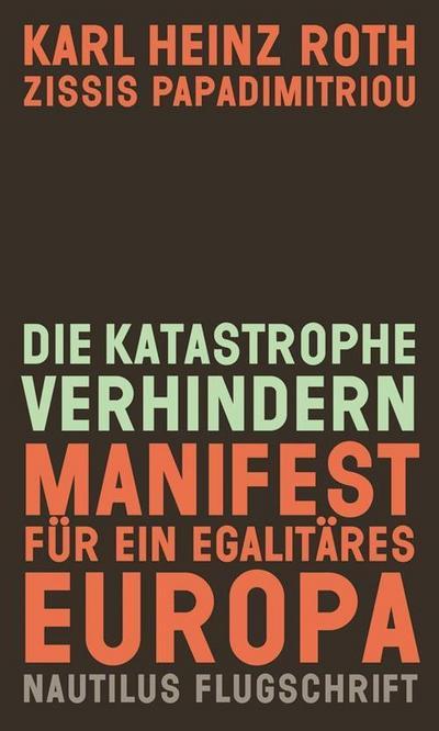 Die Katastrophe verhindern. Manifest für ein egalitäres Europa: Nautilus Flugschrift