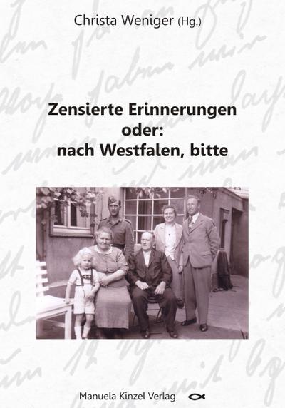 Zensierte Erinnerungen oder: nach Westfalen, bitte - Manuela Kinzel Verlag - Broschiert, Deutsch, Christa Weniger, ,