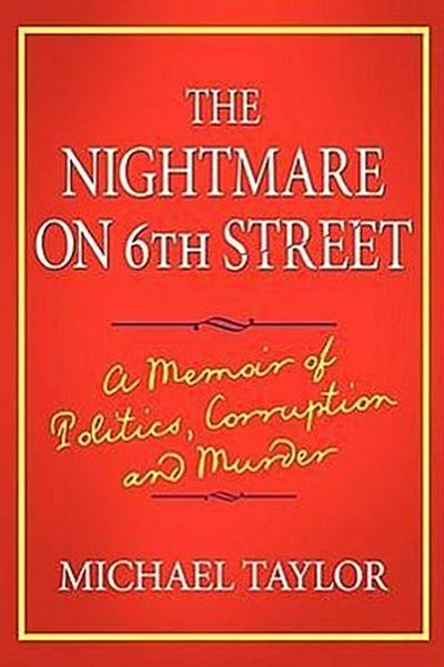 The Nightmare on 6th Street: A Memoir of Politics, Corruption and Murder