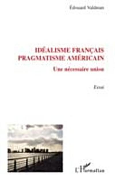 Idealisme francais, pragmatisme americain - une necessaire u