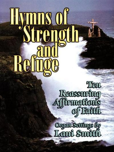 Hymns of Strength and Refuge: Ten Reassuring Affirmations of Faith