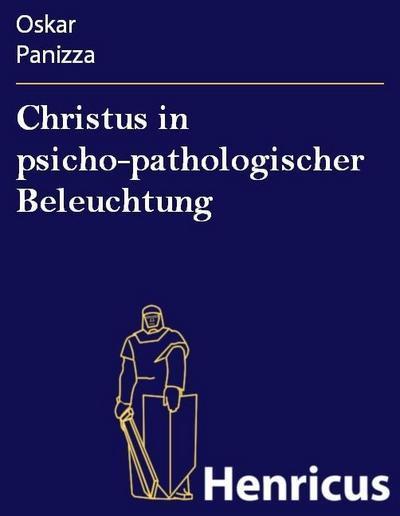 Christus in psicho-pathologischer Beleuchtung