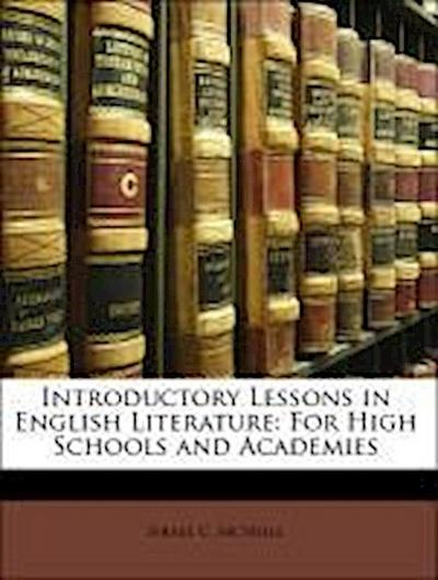 Introductory Lessons in English Literature: For High Schools and Academies