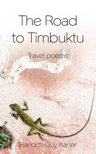The Road to Timbuktu: Travel Poems