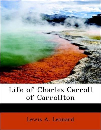 Life of Charles Carroll of Carrollton