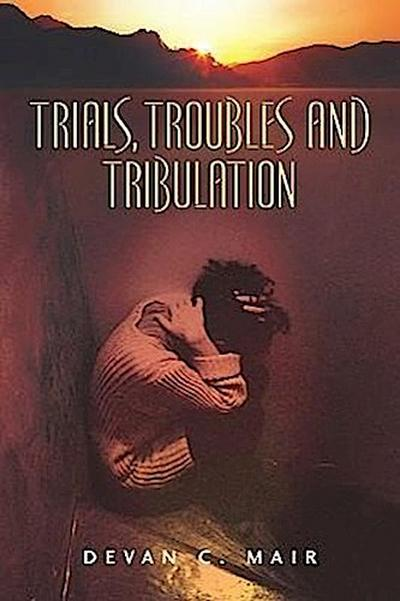 Trials, Troubles and Tribulation
